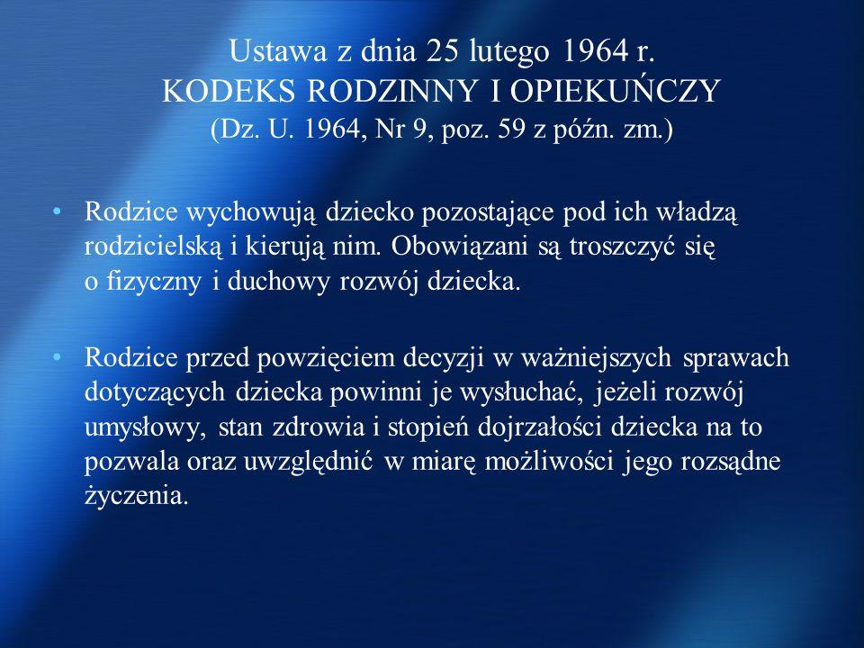 Ustawa z dnia 25 lutego 1964 r. KODEKS RODZINNY I OPIEKUŃCZY (Dz. U. 1964, Nr 9, poz. 59 z późn. zm.) Rodzice wychowują dziecko pozostające pod ich wł