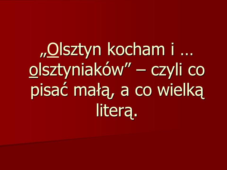 Olsztyn kocham i … olsztyniaków – czyli co pisać małą, a co wielką literą.