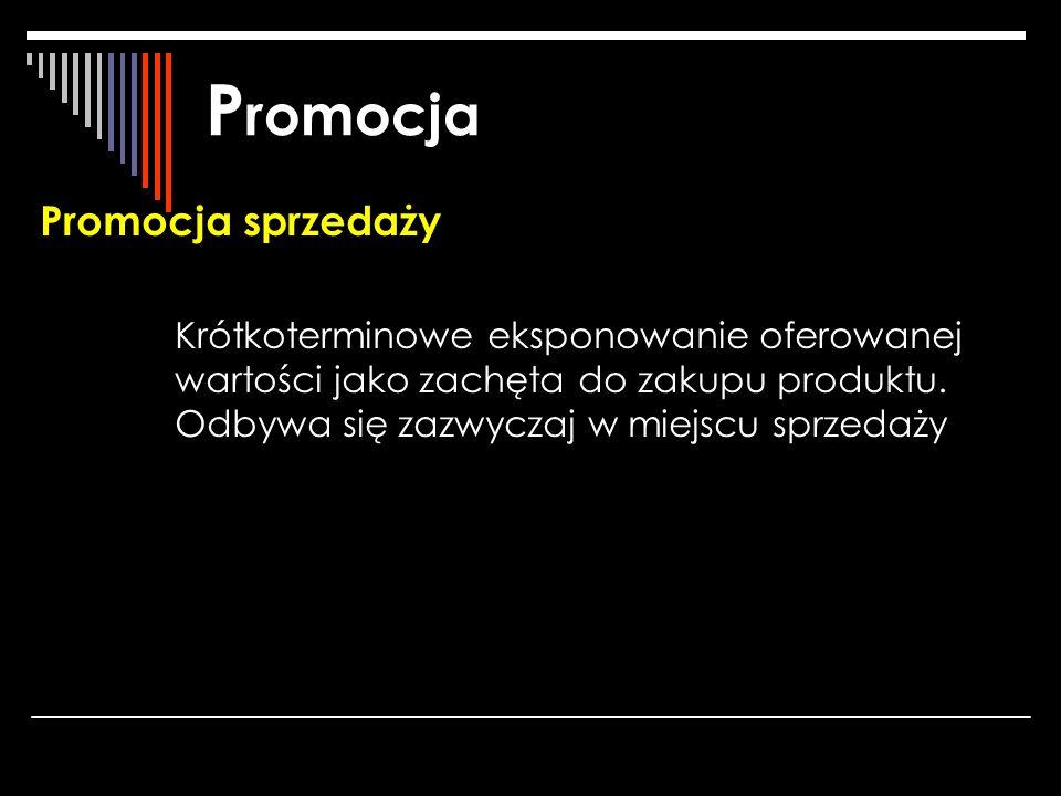 P romocja Promocja sprzedaży Krótkoterminowe eksponowanie oferowanej wartości jako zachęta do zakupu produktu. Odbywa się zazwyczaj w miejscu sprzedaż