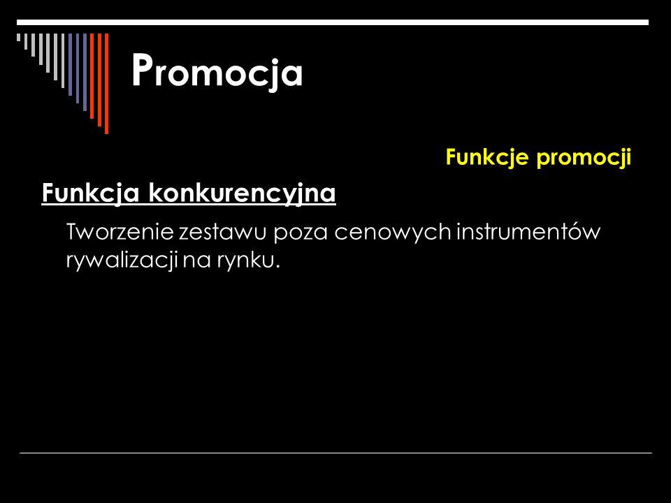 P romocja Funkcje promocji Funkcja konkurencyjna Tworzenie zestawu poza cenowych instrumentów rywalizacji na rynku.
