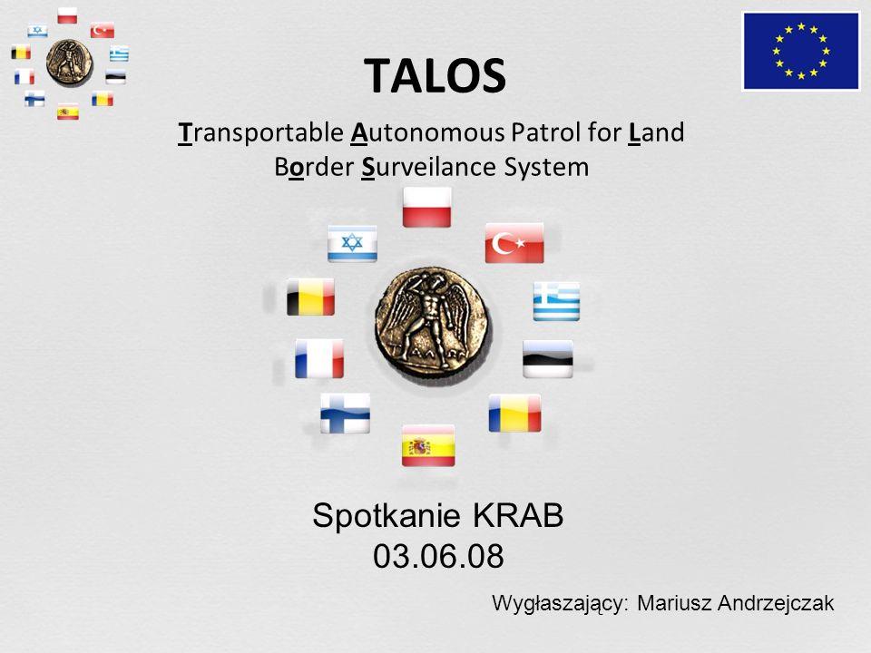 TALOS Transportable Autonomous Patrol for Land Border Surveilance System Spotkanie KRAB 03.06.08 Wygłaszający: Mariusz Andrzejczak