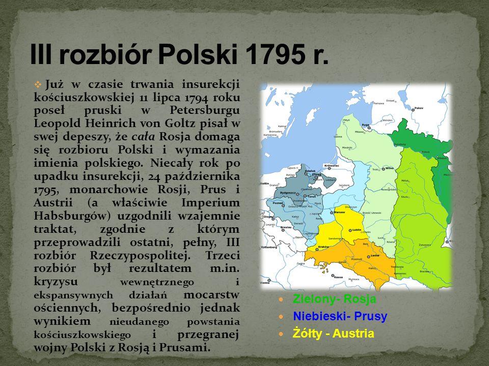 Już w czasie trwania insurekcji kościuszkowskiej 11 lipca 1794 roku poseł pruski w Petersburgu Leopold Heinrich von Goltz pisał w swej depeszy, że cał
