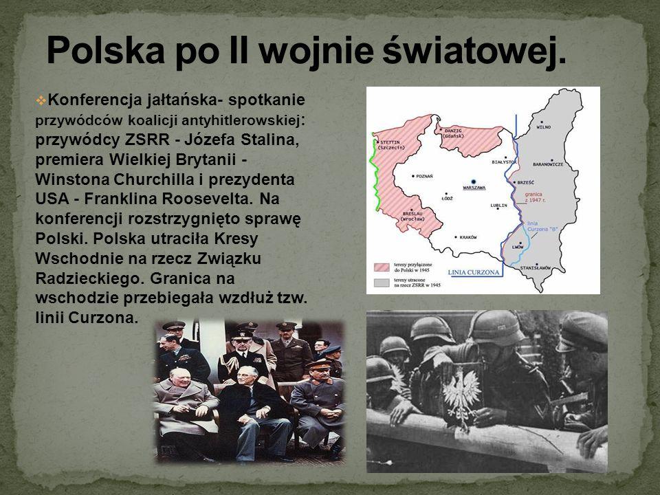 Konferencja jałtańska- spotkanie przywódców koalicji antyhitlerowskiej : przywódcy ZSRR - Józefa Stalina, premiera Wielkiej Brytanii - Winstona Church