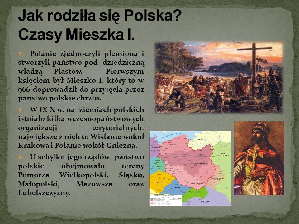 Polanie zjednoczyli plemiona i stworzyli państwo pod dziedziczną władzą Piastów. Pierwszym księciem był Mieszko I, który to w 966 doprowadził do przyj