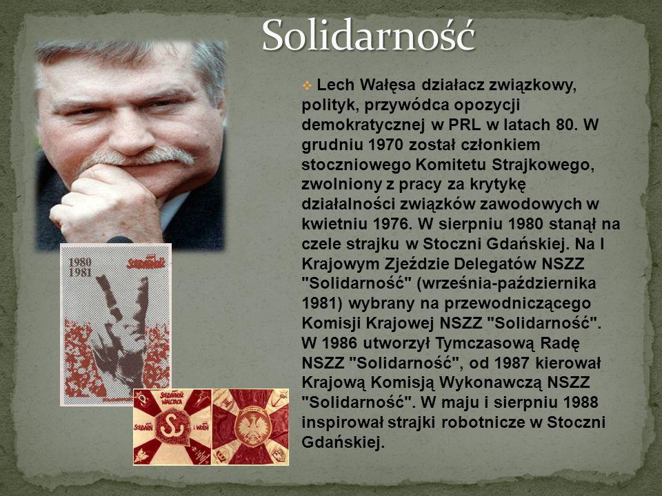 Lech Wałęsa działacz związkowy, polityk, przywódca opozycji demokratycznej w PRL w latach 80. W grudniu 1970 został członkiem stoczniowego Komitetu St