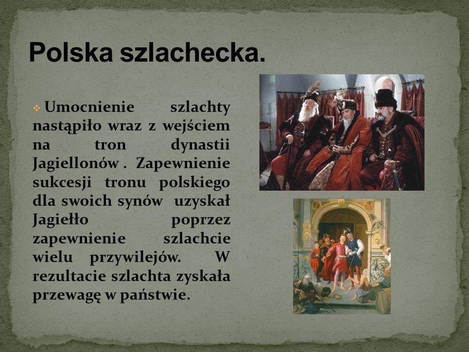 Umocnienie szlachty nastąpiło wraz z wejściem na tron dynastii Jagiellonów. Zapewnienie sukcesji tronu polskiego dla swoich synów uzyskał Jagiełło pop