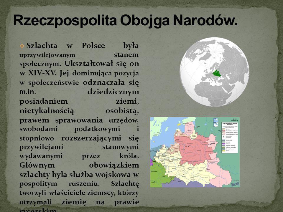 Szlachta w Polsce była uprzywilejowanym stanem społecznym. Ukształtował się on w XIV-XV. Jej dominująca pozycja w społeczeństwie odznaczała się m.in.