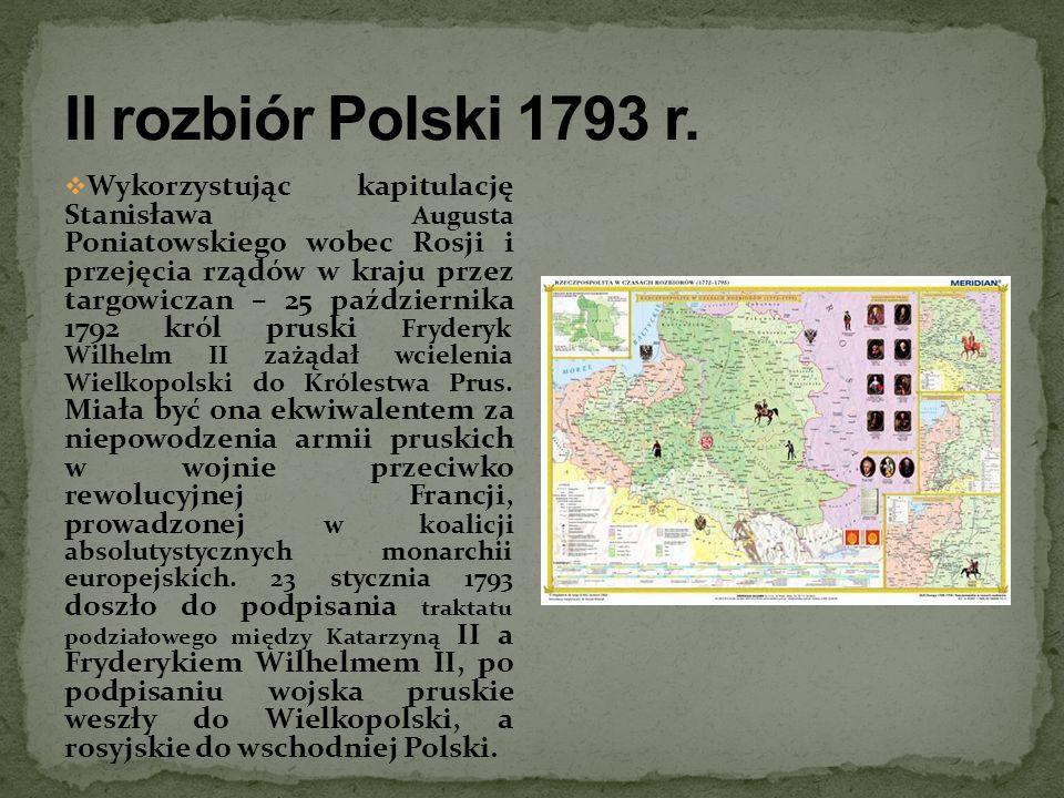 Wykorzystując kapitulację Stanisława Augusta Poniatowskiego wobec Rosji i przejęcia rządów w kraju przez targowiczan – 25 października 1792 król prusk
