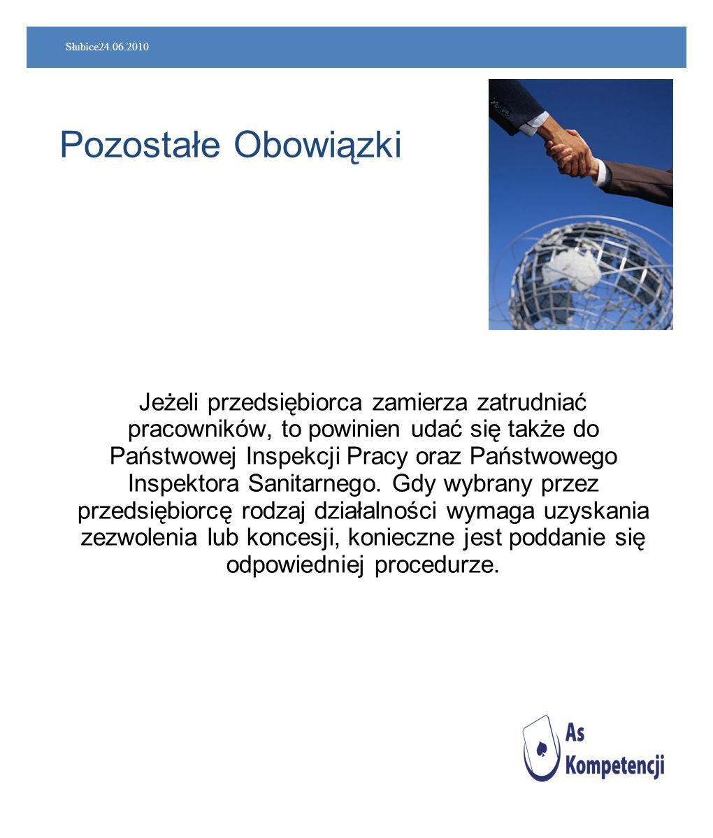 Słubice24.06.2010 Pozostałe Obowiązki Jeżeli przedsiębiorca zamierza zatrudniać pracowników, to powinien udać się także do Państwowej Inspekcji Pracy