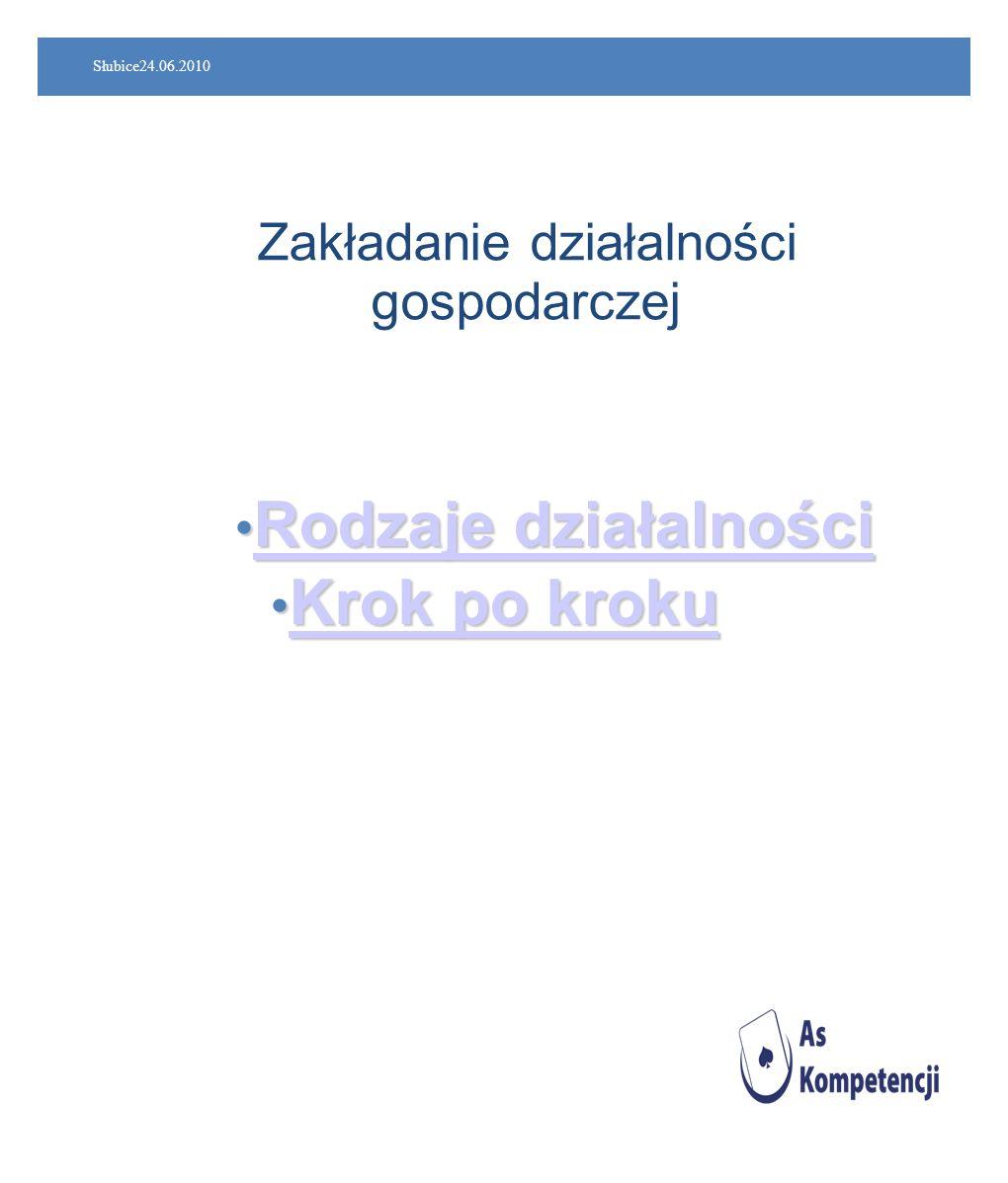 Słubice24.06.2010 Zakładanie działalności gospodarczej Rodzaje działalności Rodzaje działalności Rodzaje działalności Rodzaje działalności Krok po kro