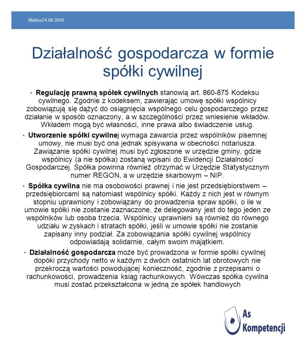 Słubice24.06.2010 Działalność gospodarcza w formie spółki cywilnej Regulację prawną spółek cywilnych Regulację prawną spółek cywilnych stanowią art. 8