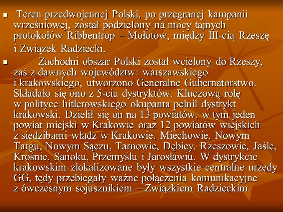 Teren przedwojennej Polski, po przegranej kampanii wrześniowej, został podzielony na mocy tajnych protokołów Ribbentrop – Mołotow, między III-cią Rzeszę Teren przedwojennej Polski, po przegranej kampanii wrześniowej, został podzielony na mocy tajnych protokołów Ribbentrop – Mołotow, między III-cią Rzeszę i Związek Radziecki.