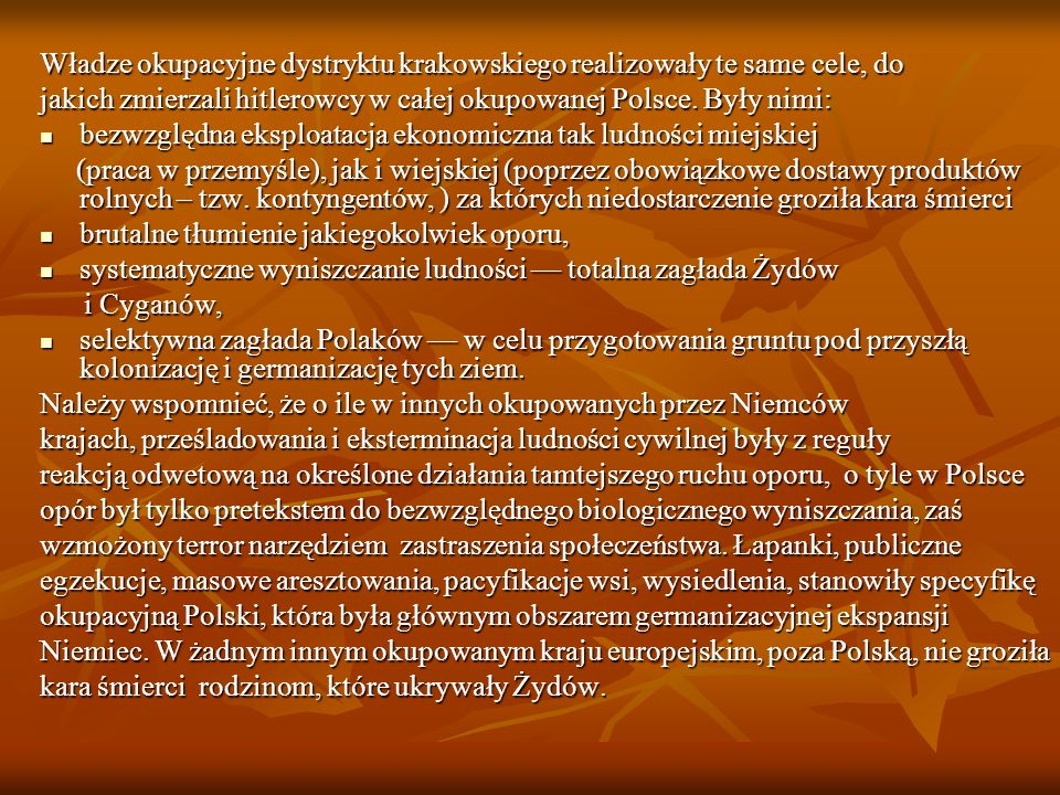 Władze okupacyjne dystryktu krakowskiego realizowały te same cele, do jakich zmierzali hitlerowcy w całej okupowanej Polsce.