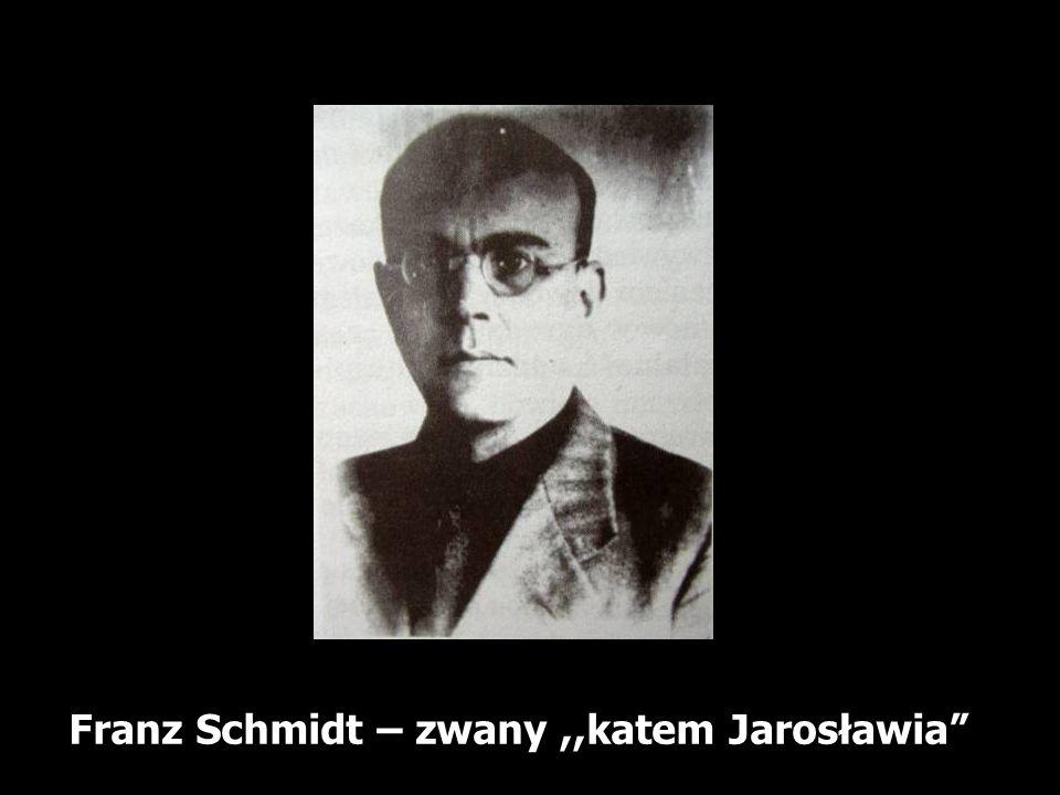 Franz Schmidt – zwany,,katem Jarosławia
