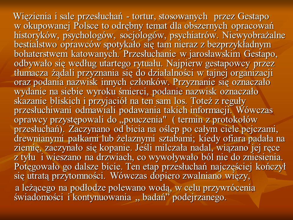 Więzienia i sale przesłuchań - tortur, stosowanych przez Gestapo w okupowanej Polsce to odrębny temat dla obszernych opracowań historyków, psychologów, socjologów, psychiatrów.