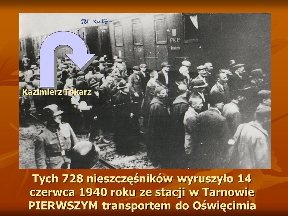 Tych 728 nieszczęśników wyruszyło 14 czerwca 1940 roku ze stacji w Tarnowie PIERWSZYM transportem do Oświęcimia Kazimierz Tokarz