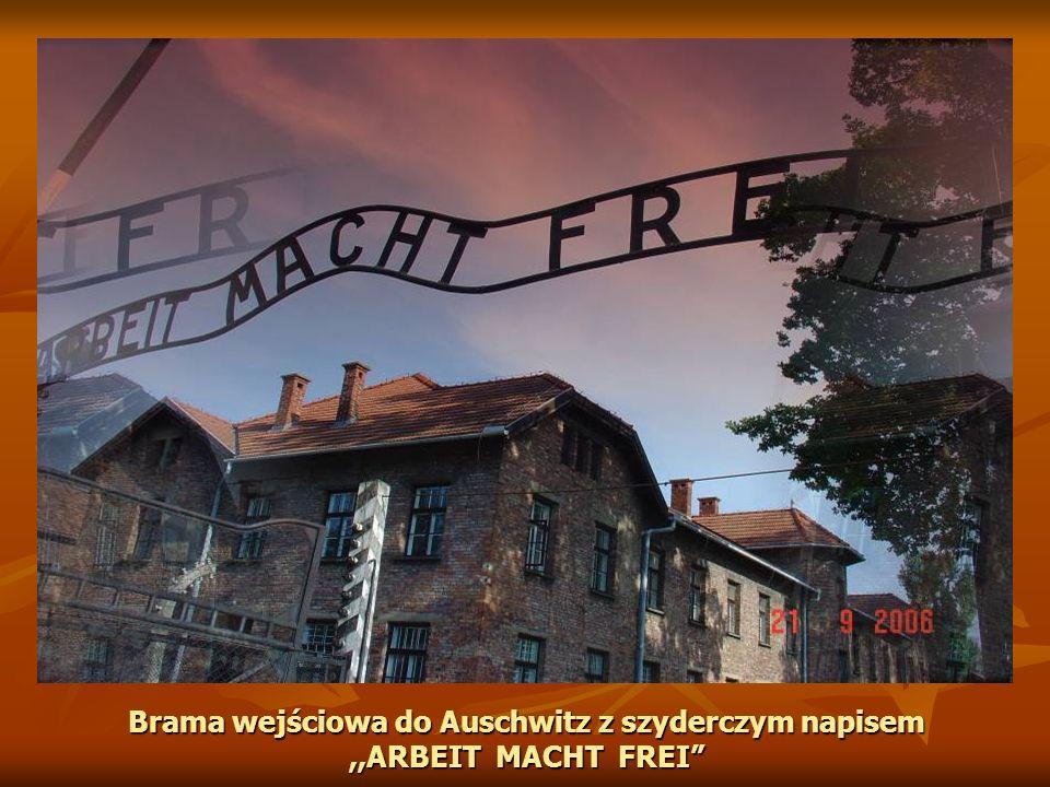 Brama wejściowa do Auschwitz z szyderczym napisem,,ARBEIT MACHT FREI
