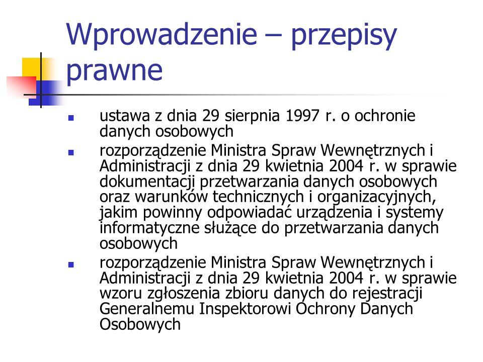Wprowadzenie – przepisy prawne ustawa z dnia 29 sierpnia 1997 r. o ochronie danych osobowych rozporządzenie Ministra Spraw Wewnętrznych i Administracj