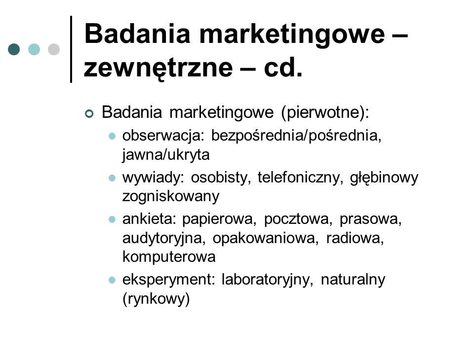 Badania marketingowe – zewnętrzne – cd. Badania marketingowe (pierwotne): obserwacja: bezpośrednia/pośrednia, jawna/ukryta wywiady: osobisty, telefoni