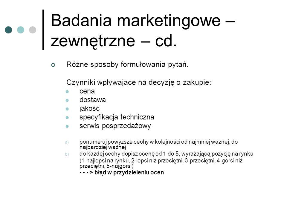 Badania marketingowe – zewnętrzne – cd. Różne sposoby formułowania pytań. Czynniki wpływające na decyzję o zakupie: cena dostawa jakość specyfikacja t