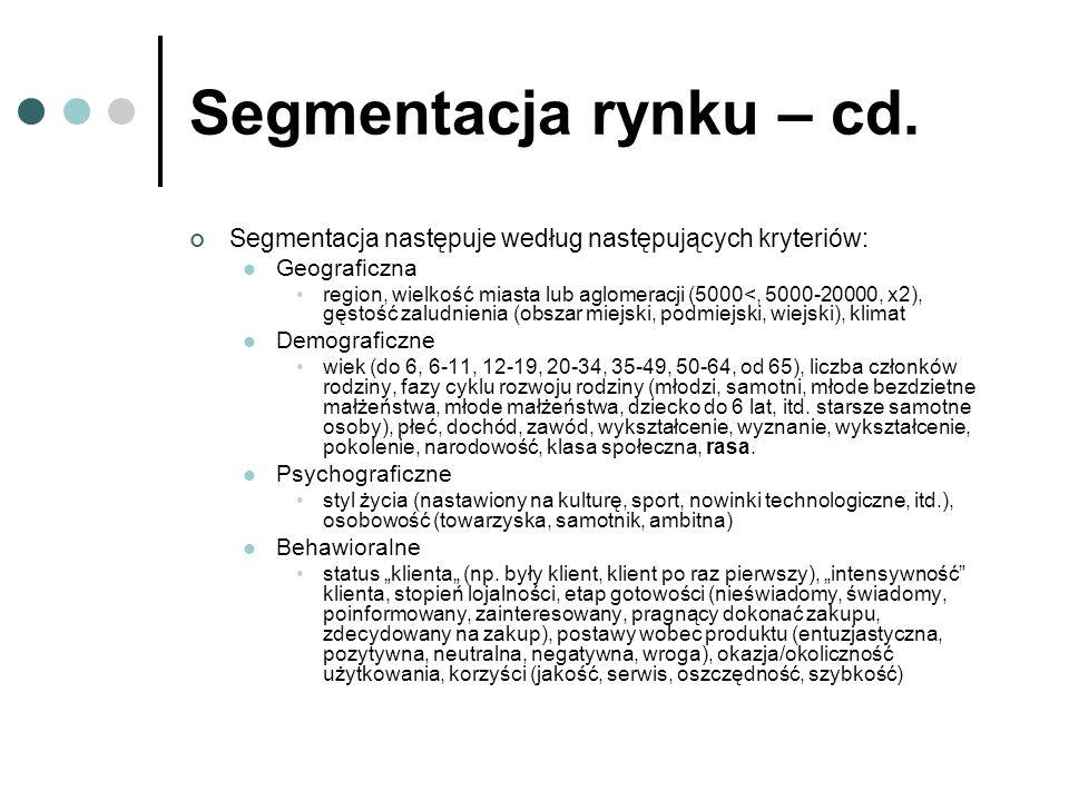 Segmentacja rynku – cd. Segmentacja następuje według następujących kryteriów: Geograficzna region, wielkość miasta lub aglomeracji (5000<, 5000-20000,