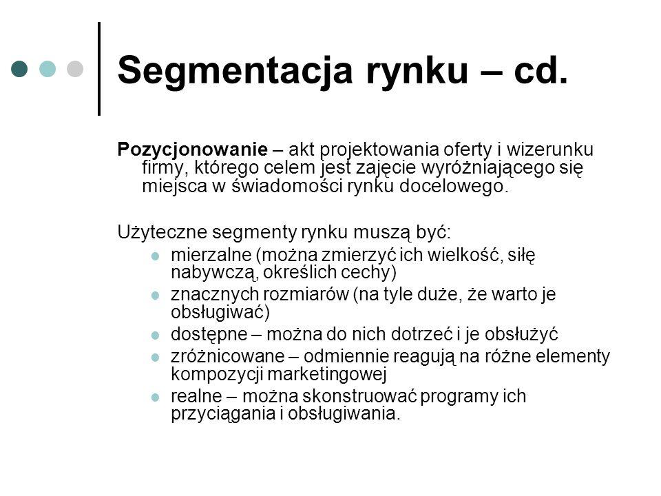 Segmentacja rynku – cd. Pozycjonowanie – akt projektowania oferty i wizerunku firmy, którego celem jest zajęcie wyróżniającego się miejsca w świadomoś