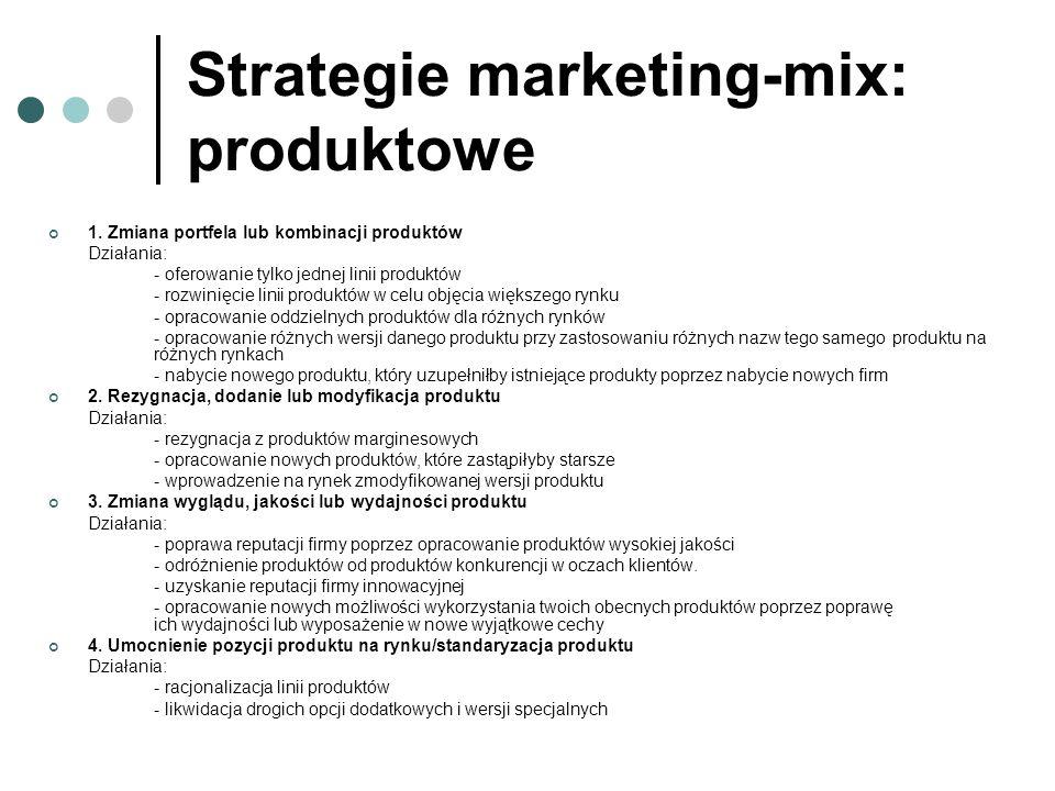 Strategie marketing-mix: produktowe 1. Zmiana portfela lub kombinacji produktów Działania: - oferowanie tylko jednej linii produktów - rozwinięcie lin