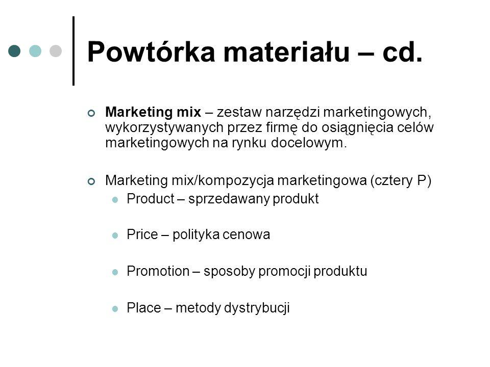 Powtórka materiału – cd. Marketing mix – zestaw narzędzi marketingowych, wykorzystywanych przez firmę do osiągnięcia celów marketingowych na rynku doc