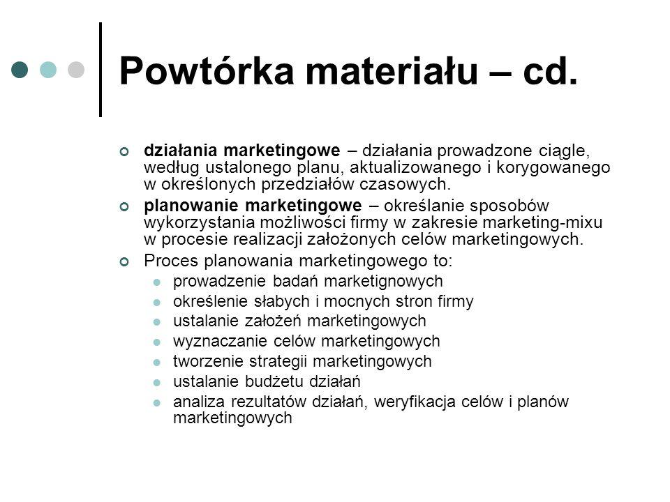 Powtórka materiału – cd. działania marketingowe – działania prowadzone ciągle, według ustalonego planu, aktualizowanego i korygowanego w określonych p