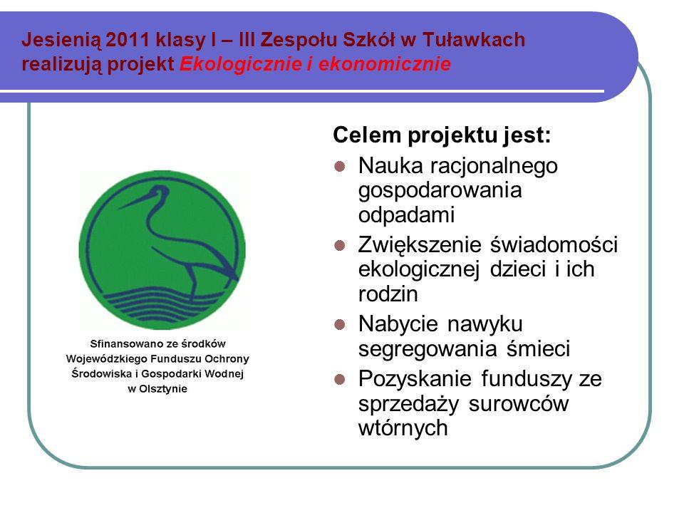 Jesienią 2011 klasy I – III Zespołu Szkół w Tuławkach realizują projekt Ekologicznie i ekonomicznie Celem projektu jest: Nauka racjonalnego gospodarow