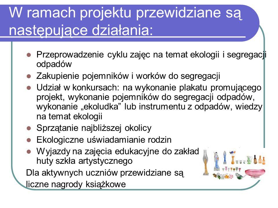 W ramach projektu przewidziane są następujące działania: Przeprowadzenie cyklu zajęc na temat ekologii i segregacji odpadów Zakupienie pojemników i wo