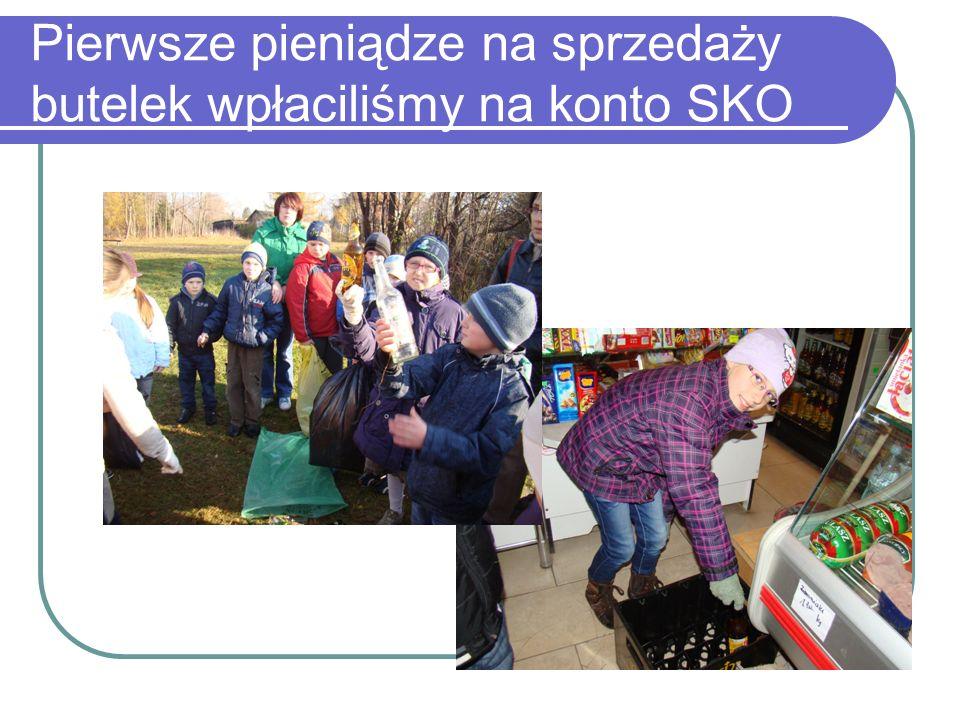 Pierwsze pieniądze na sprzedaży butelek wpłaciliśmy na konto SKO