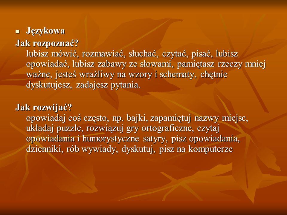 Językowa Językowa Jak rozpoznać? lubisz mówić, rozmawiać, słuchać, czytać, pisać, lubisz opowiadać, lubisz zabawy ze słowami, pamiętasz rzeczy mniej w