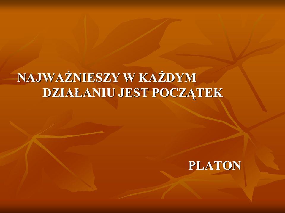NAJWAŻNIESZY W KAŻDYM DZIAŁANIU JEST POCZĄTEK PLATON