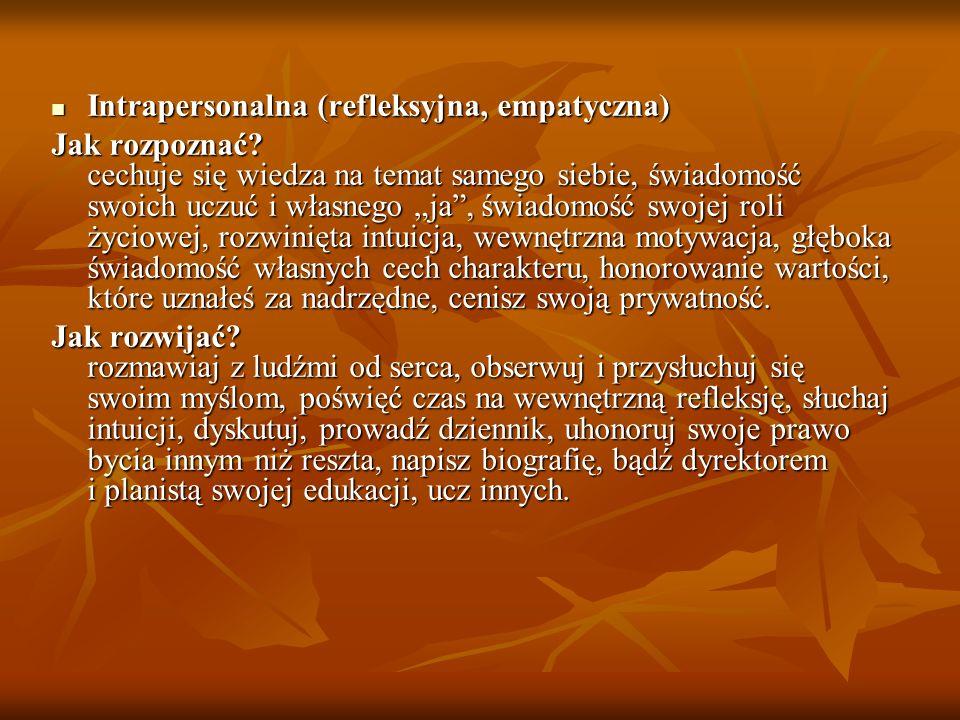 Intrapersonalna (refleksyjna, empatyczna) Intrapersonalna (refleksyjna, empatyczna) Jak rozpoznać? cechuje się wiedza na temat samego siebie, świadomo