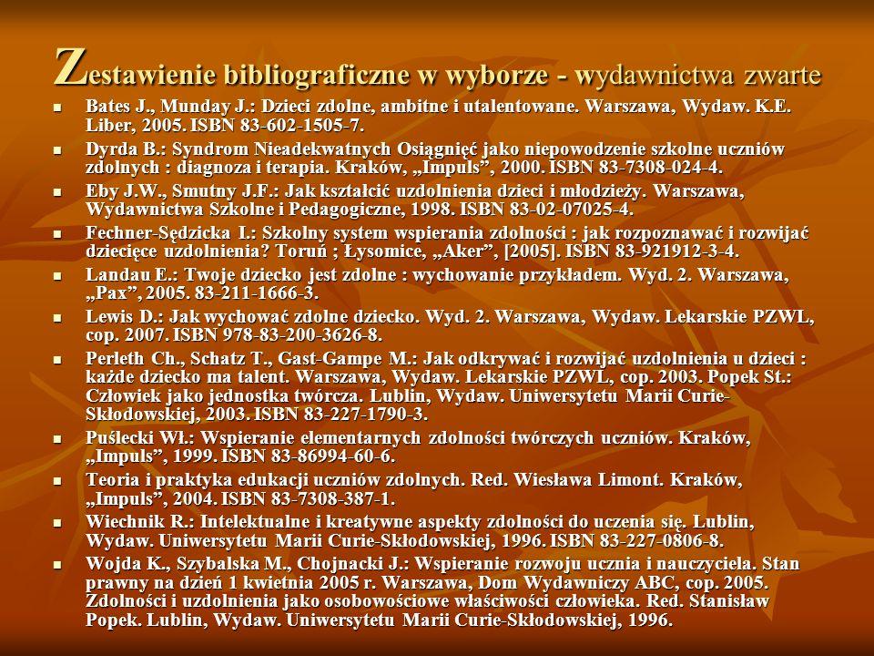 Z estawienie bibliograficzne w wyborze - wydawnictwa zwarte Bates J., Munday J.: Dzieci zdolne, ambitne i utalentowane. Warszawa, Wydaw. K.E. Liber, 2
