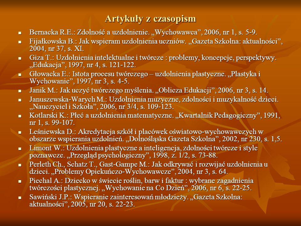 Artykuły z czasopism Bernacka R.E.: Zdolność a uzdolnienie. Wychowawca, 2006, nr 1, s. 5-9. Bernacka R.E.: Zdolność a uzdolnienie. Wychowawca, 2006, n