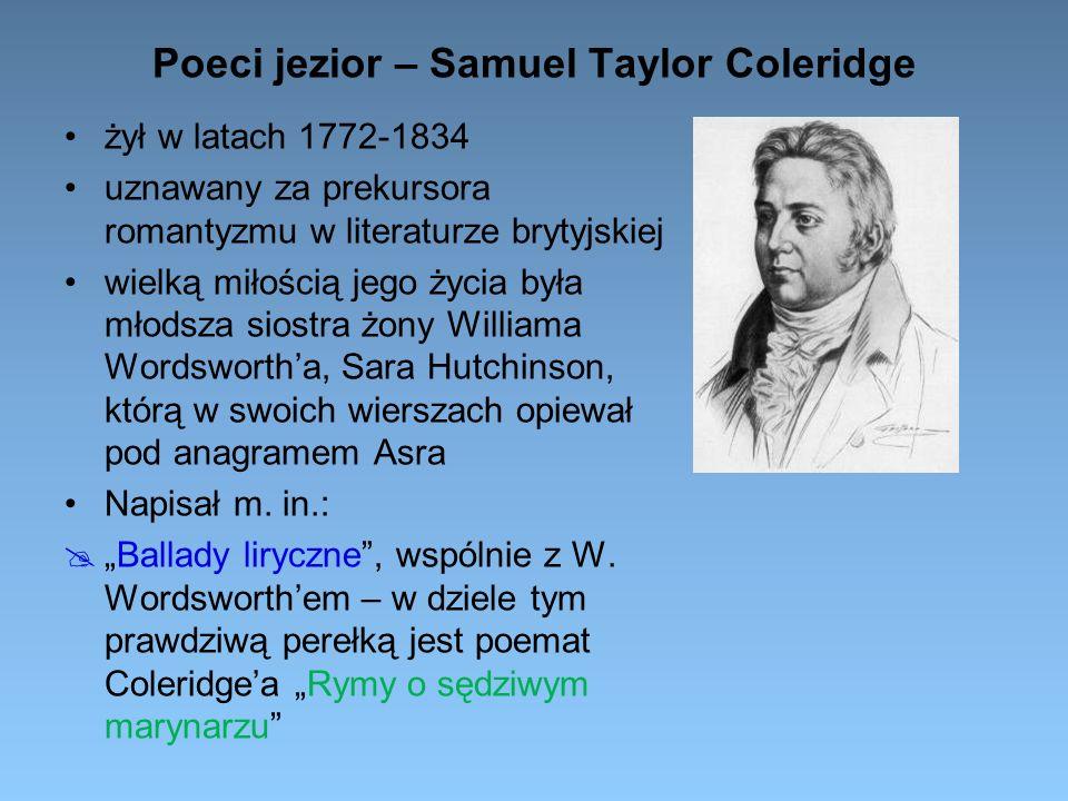 Poeci jezior – Samuel Taylor Coleridge żył w latach 1772-1834 uznawany za prekursora romantyzmu w literaturze brytyjskiej wielką miłością jego życia b