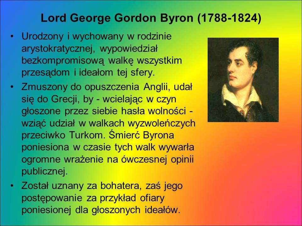 Lord George Gordon Byron (1788-1824) Urodzony i wychowany w rodzinie arystokratycznej, wypowiedział bezkompromisową walkę wszystkim przesądom i ideało