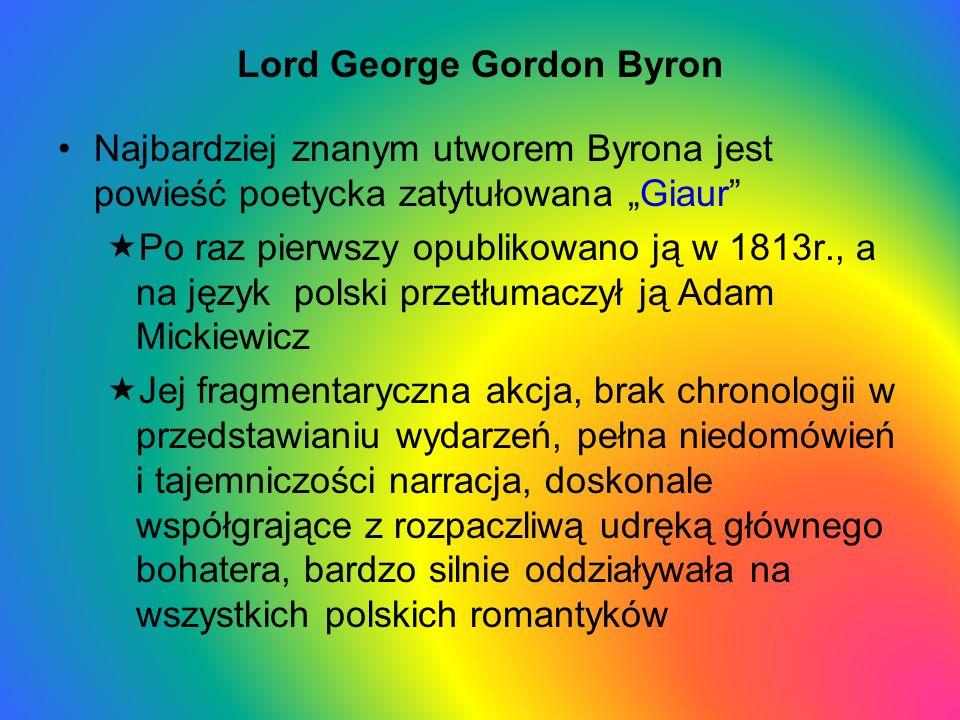 Lord George Gordon Byron Najbardziej znanym utworem Byrona jest powieść poetycka zatytułowana Giaur Po raz pierwszy opublikowano ją w 1813r., a na jęz