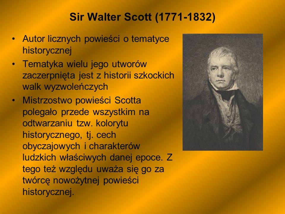 Sir Walter Scott (1771-1832) Autor licznych powieści o tematyce historycznej Tematyka wielu jego utworów zaczerpnięta jest z historii szkockich walk w