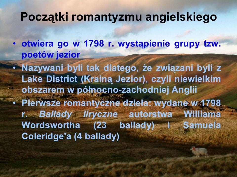 Początki romantyzmu angielskiego otwiera go w 1798 r. wystąpienie grupy tzw. poetów jezior Nazywani byli tak dlatego, że związani byli z Lake District