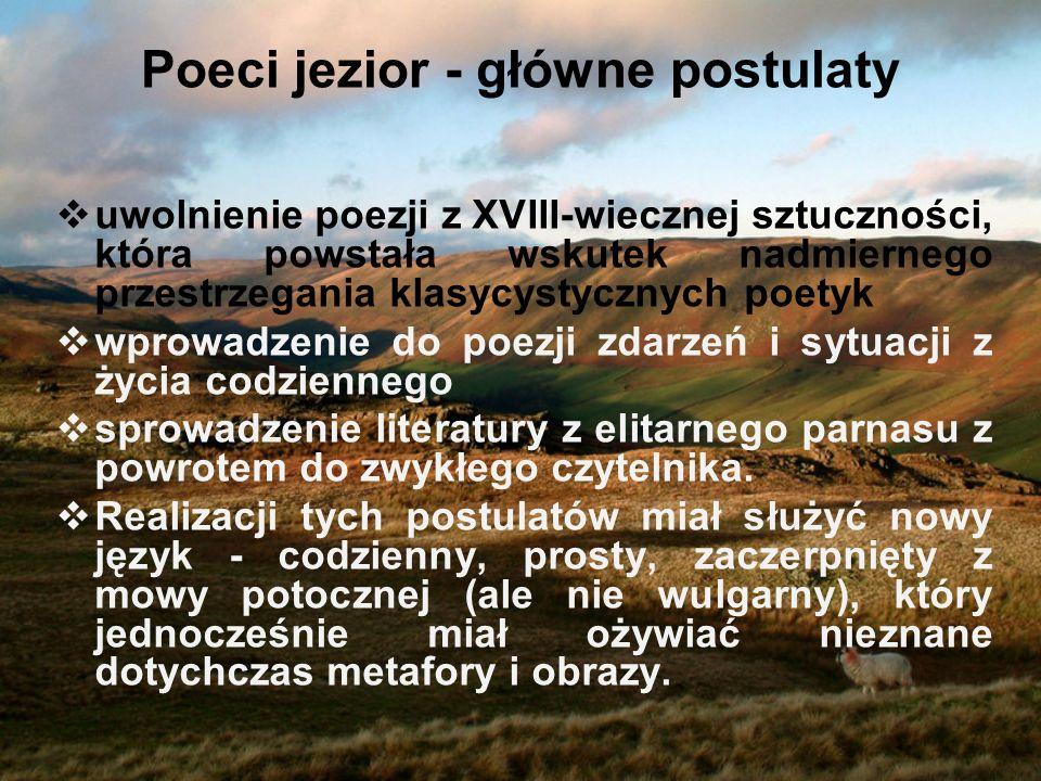 Poeci jezior - główne postulaty uwolnienie poezji z XVIII-wiecznej sztuczności, która powstała wskutek nadmiernego przestrzegania klasycystycznych poe