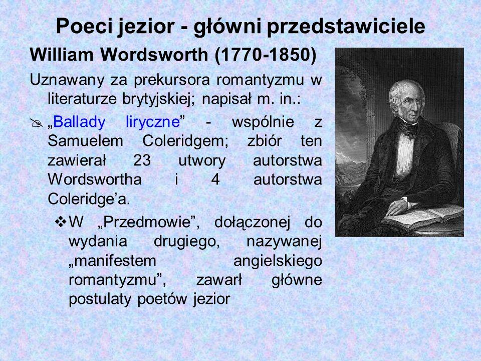 Poeci jezior - główni przedstawiciele William Wordsworth (1770-1850) Uznawany za prekursora romantyzmu w literaturze brytyjskiej; napisał m. in.: Ball