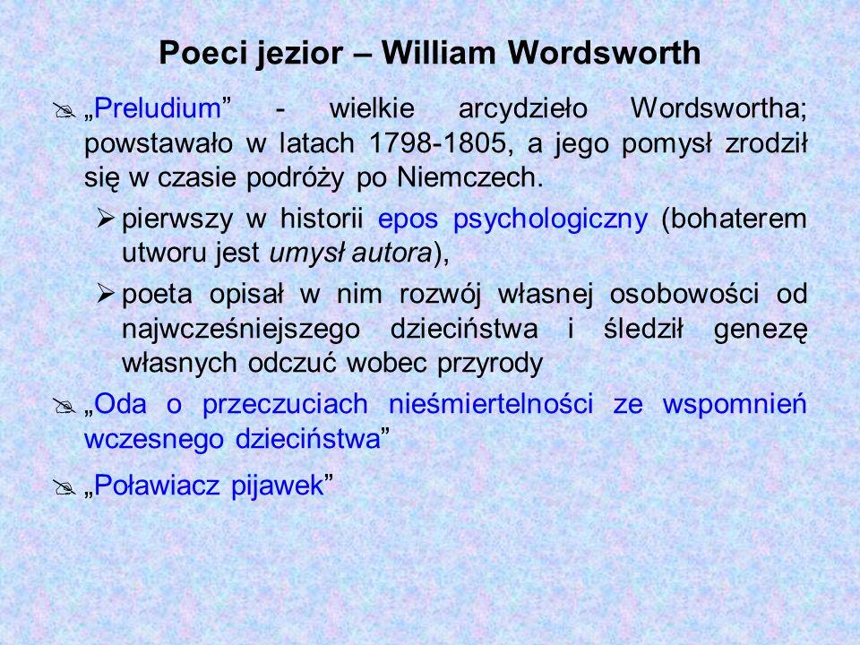 Poeci jezior – William Wordsworth Preludium - wielkie arcydzieło Wordswortha; powstawało w latach 1798-1805, a jego pomysł zrodził się w czasie podróż