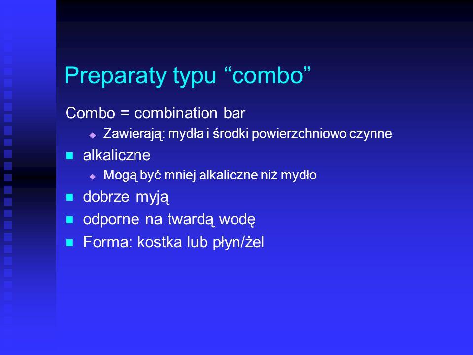 Preparaty typu combo Combo = combination bar Zawierają: mydła i środki powierzchniowo czynne alkaliczne Mogą być mniej alkaliczne niż mydło dobrze myj
