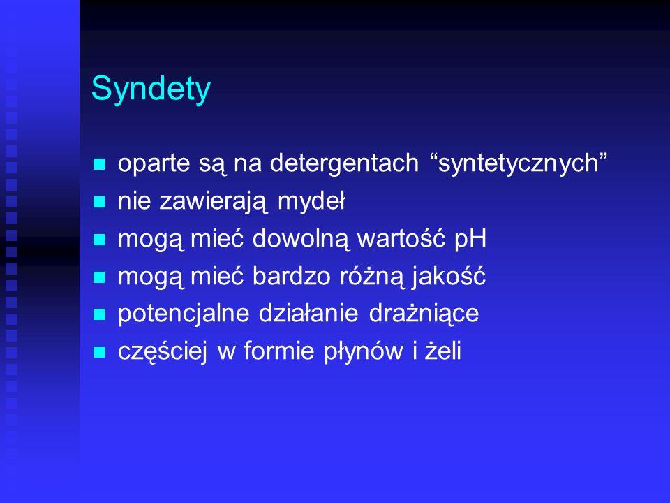 Syndety oparte są na detergentach syntetycznych nie zawierają mydeł mogą mieć dowolną wartość pH mogą mieć bardzo różną jakość potencjalne działanie d