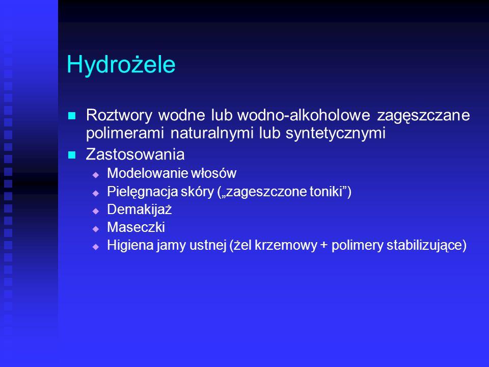 Hydrożele Roztwory wodne lub wodno-alkoholowe zagęszczane polimerami naturalnymi lub syntetycznymi Zastosowania Modelowanie włosów Pielęgnacja skóry (