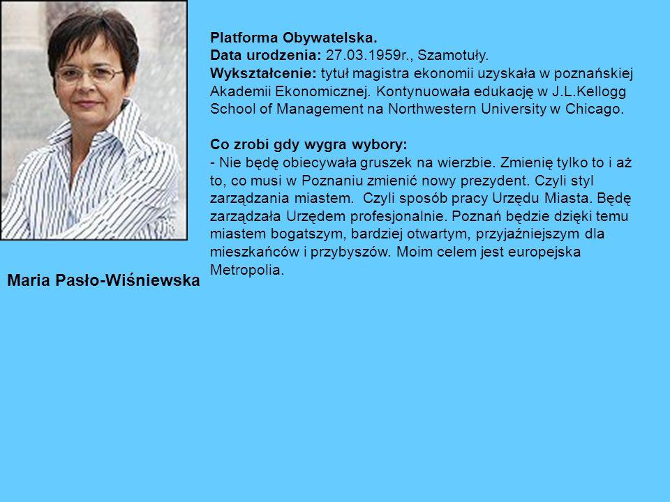 Maria Pasło-Wiśniewska Platforma Obywatelska.Data urodzenia: 27.03.1959r., Szamotuły.