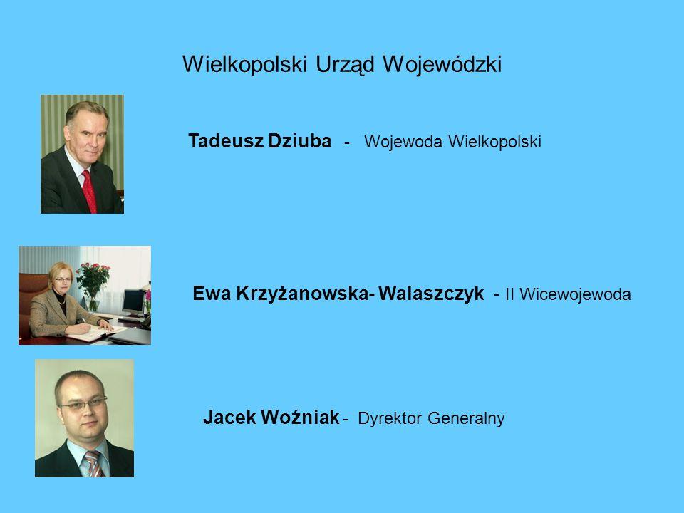 Wielkopolski Urząd Wojewódzki Tadeusz Dziuba - Wojewoda Wielkopolski Ewa Krzyżanowska- Walaszczyk - II Wicewojewoda Jacek Woźniak - Dyrektor Generalny